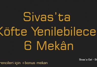 Sivas'ta Köfte Yenilebilecek 6 Mekân